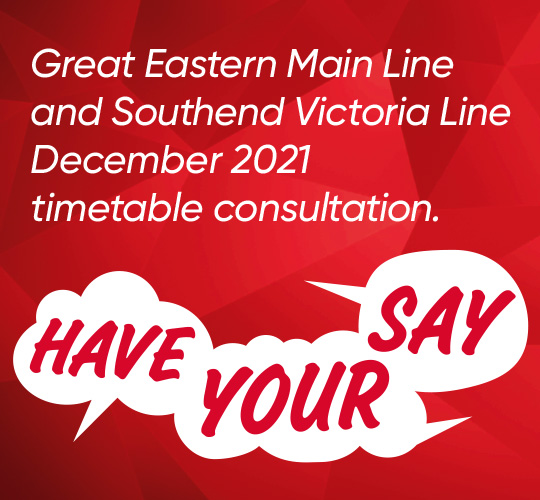 Have Your Say. Great Eastern Main Line and Southend Victoria Line December timetable consultation