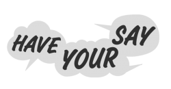 'Have your say' written in white speech bubbles on a black background