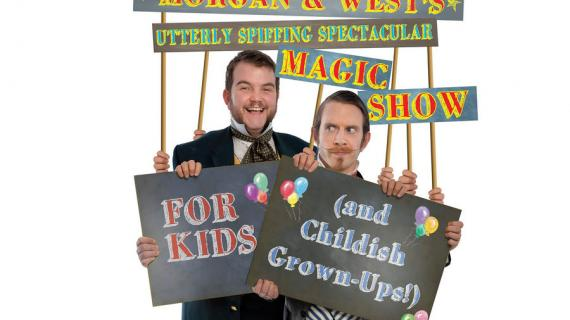 Morgan & West's Utterly Spiffing Spectacular Magic Show For Kids (And Childish Grown-Ups)